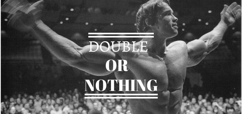 Arnodl Schwarzenegger Zitat: Double or nothing