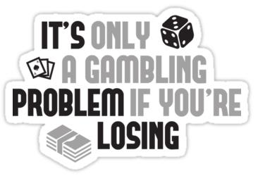 Sticker 7 - It's only a gambling Problem if you are losing